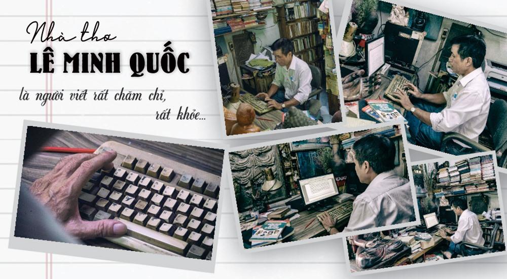 Nhà thơ Lê Minh Quốc là người viết rất chăm chỉ, rất khỏe.