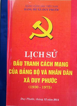"""Tập sách """"Lịch sử đấu tranh cách mạng của Đảng bộ và nhân dân xã Duy Phước giai đoạn 1930 - 1975"""" gồm 4 chương, 175 trang ghi lại những chặng đường cách mạng với dấu ấn lãnh đạo của đảng bộ địa phương."""