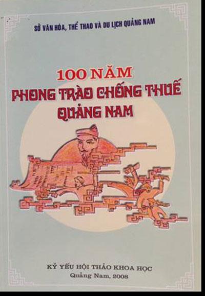 Cuốn Kỷ yếu Hội thảo 100 năm Phong trào Chống thuế Quảng Nam do Sở VH-TT&DL Quảng Nam xuất bản tháng 11.2008.